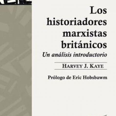 Un comentario sobre Los historiadores marxistas británicos. Un análisis introductorio de Harvey J. Kaye.