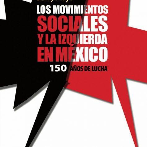 Los movimientos sociales y la izquierda en México: 150 años de lucha Reseña